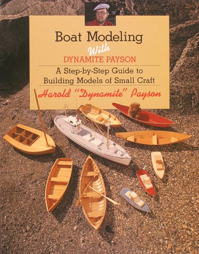 Boat Modeling with Dynamite Payson: A Step-By-Step Guide to Building Models of...