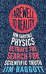 Farewell to Reality: How Fairytale Physics Betrays the Search for Scientific Truth by Jim Baggott (2013-05-16)