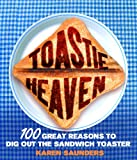 Toastie Heaven: 100 great reasons to dig out the sandwich toaster (English Edition)