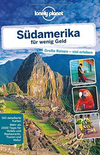 Lonely Planet Reiseführer Südamerika für wenig Geld (Lonely Planet Reiseführer Deutsch) hier kaufen
