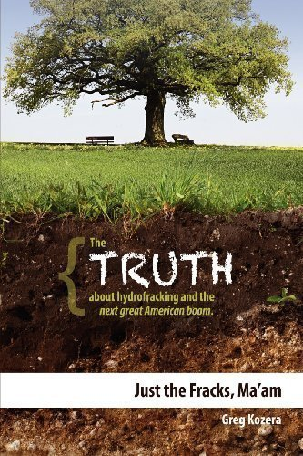 Just the Fracks, Ma'am: The TRUTH about hydrofracking and the next great American boom by Kozera, Greg (2012) Taschenbuch
