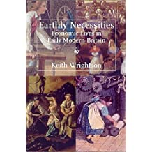 Earthly Necessities: Economic Lives in Early Modern Britain (The New Economic History of Britain seri) by Keith Wrightson (2000-09-10)