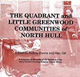 The Quadrant and Little Greenwood Communities of North Hull: a Collection of Memories of the Residents in the Early Council Housing Estates (1920s-1970s) by Audrey Dunne, Alec Gill (2005) Paperback