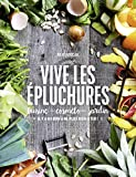Vive les épluchures : cuisine, cosméto, jardin : il y a du bon à ne plus rien jeter ! | Soucail, Julie. Auteur