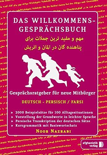 Das Willkommens- Gesprächsbuch Deutsch - Persisch / Farsi: Gesprächsratgeber für neue Mitbürger, Flüchtlinge und Asylsuchende aus dem Iran