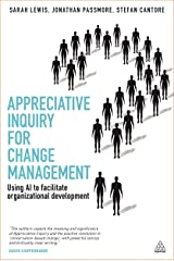 Appreciative Inquiry for Change Management: Using AI To Facilitate Organizational Development: Volume 1 Paperback