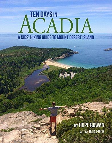 Ten Days in Acadia: A Kids' Hiking Guide to Mount Desert Island por Hope Rowan