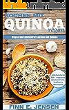 Vegan Kochen mit Quinoa: Das Quinoa Kochbuch über vegane Ernährung (vegetarische Rezepte und glutenfreie Ernährung inside). Vegan und glutenfrei kochen mit Quinoa.
