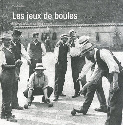Les jeux de boules : A travers la carte postale ancienne par Yves Moreau