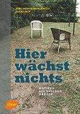 Hier wächst nichts: Notizen aus unseren Gärten - Jörg Pfenningschmidt, Jonas Reif