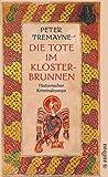 Die Tote im Klosterbrunnen: Historischer Kriminalroman (Schwester Fidelma ermittelt 4)