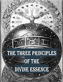 The Three Principles of the Divine Essence by [Boehme, Jacob]