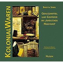 Kolonialwaren: Genussmittel und Gewürze im ländlichen Haushalt (Kataloge der Museen in Schleswig-Holstein, Nr. 63)