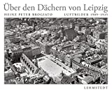 Über den Dächern von Leipzig: Luftbildfotografien 1909–1935