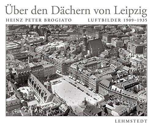 Über den Dächern von Leipzig: Luftbildfotografien 1909-1935