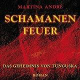 Schamanenfeuer - Das Geheimnis von Tunguska (17:52 Stunden, ungekürzte Lesung) - Martina André (Autor)