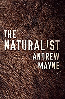 The Naturalist (The Naturalist Series Book 1) by [Mayne, Andrew]