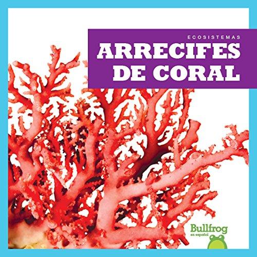 Arrecifes de Coral (Coral Reefs) (Ecosistemas / Ecosystems) por Nadia Higgins