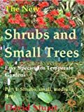 The New SHRUBS AND SMALL TREES: Easy species for Temperate Garden. Part 1