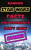 Random Star Wars Facts You Probably Don't Know: (Fun Facts and Secret Trivia) (English Edition)