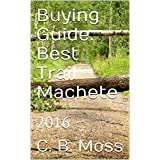 Buying Guide:  Best Trail Machete: 2016 (English Edition)