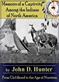 Memoirs of a Captivity Among the Indians of North America, From Childhood to the Age of Nineteen (English Edition)