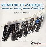 Peinture et musique : Penser la vision, penser l'audition (1CD audio)