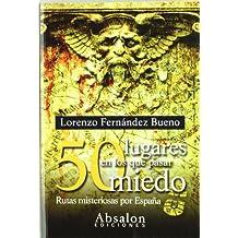 50 lugares en los que pasar miedo : rutas misteriosas por España