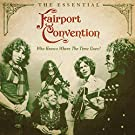 Who Knows Where The Time Goes? (The Essential Fairport Convention)