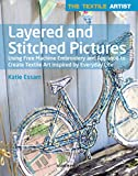 The Textile Artist: Layered and Stitched Pictures: Using Free Machine Embroidery and Applique to Create Textile Art Inspired by Everyday Life