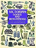 Victorian Goods and Merchandise: 2,300 Illustrations (Dover Pictorial Archives)