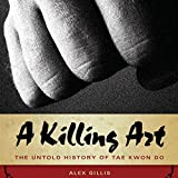 A Killing Art: The Untold History of Tae Kwon Doe