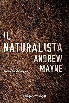 Il naturalista (Il naturalista Theo Cray Vol. 1) di [Mayne, Andrew]