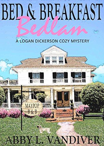 Bed Breakfast Bedlam A Logan Dickerson Cozy Book 1 English Edition