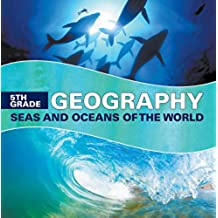 5th Grade Geography: Seas and Oceans of the World: Fifth Grade Books Marine Life and Oceanography for Kids (Children's Oceanography Books) (English Edition)