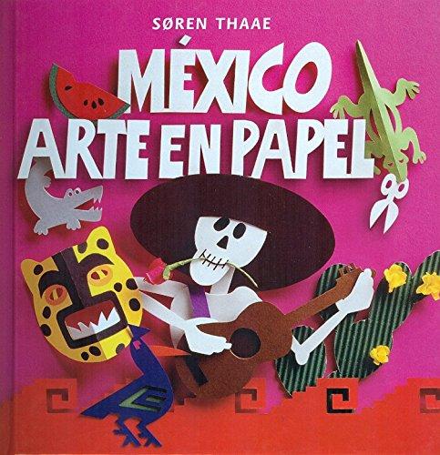 Mexico, Arte En Papel/Mexico, Paper Art (Libros De Arte Para Ninos) por Soren Thaae