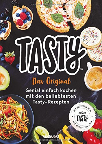 Tasty: Das Original – Genial einfach kochen mit den beliebtesten Tasty-Rezepten – Mit Rezepten von Einfach Tasty