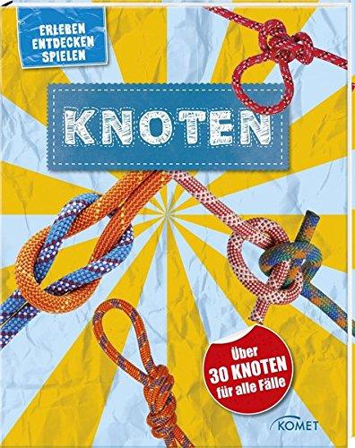 Knoten - über 30 Knoten für alle Fälle: Erleben, entdecken, spielen