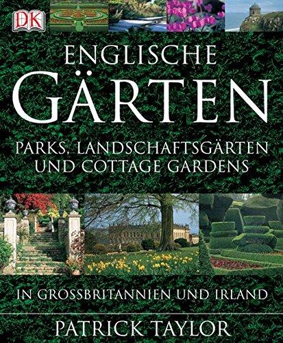 Englische Gärten: Parks, Landschaftsgärten und Cottage Gardens in Großbritannien und Irland -