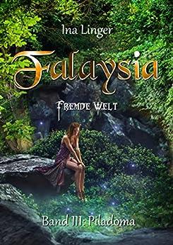 Falaysia - Fremde Welt - Band III: Piladoma von [Linger, Ina]