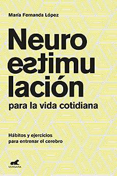 Descargar Neuroestimulación para la vida cotidiana: Hábitos y ejercicios para entrenar el cerebro PDF Gratis