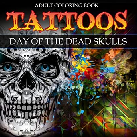 Tattoos: Adult Coloring Book: Day of the Dead:Skulls: Volume 3 (Adult Coloring Books)