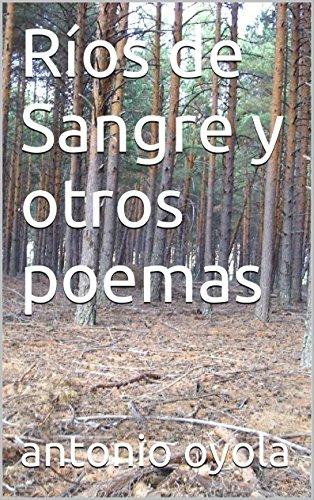 Ríos de Sangre y otros poemas por Antonio Oyola Moreno