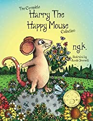 The Complete Harry The Happy Mouse Collection: All four Harry The Happy Mouse Books - Teaching The Value Of Kindness