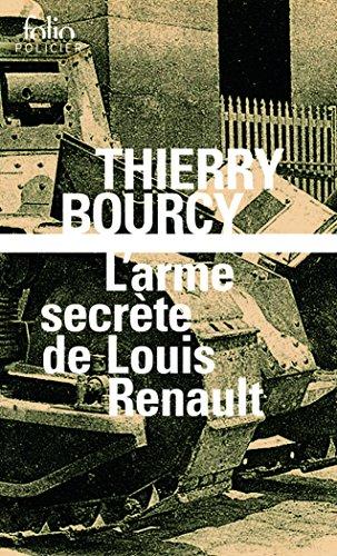 L'arme secrte de Louis Renault: Une enqute de Clestin Louise, flic et soldat dans la guerre de 14-18