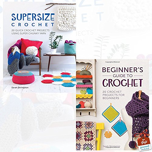 Supersize Crochet and Beginner's Guide to Crochet Collection 2 Books Set By Sarah Shrimpton With Gift Journal - 20 quick crochet projects using super chunky yarn, 20 crochet projects for beginners