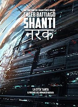 Shanti - La Città Santa: (Edizione Digitale) di [Battiago, Caleb, Manzetti, Alessandro]