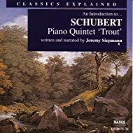 Classics Explained: Schubert - Piano Quintet In A Major, 'Trout' (Siepmann)