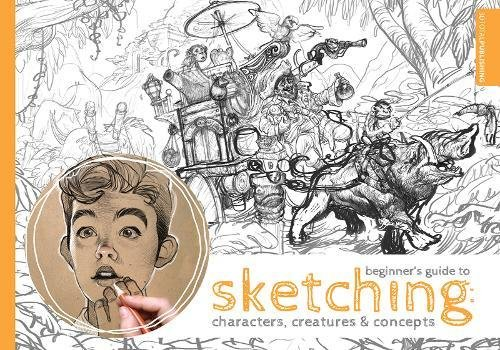 Beginner's Guide to Sketching: Characters, Creatures & Concepts