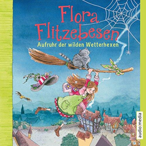 Download Aufruhr der wilden Wetterhexen (Flora Flitzebesen 2)